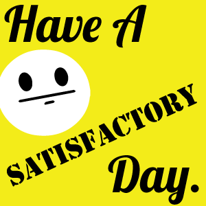 satisfactory_day