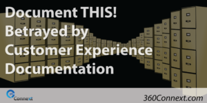Document THIS! Betrayed by Customer Experience Documentation