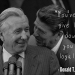 """You've got to give loyalty down, if you want loyalty up."" - Donald T. Regan"