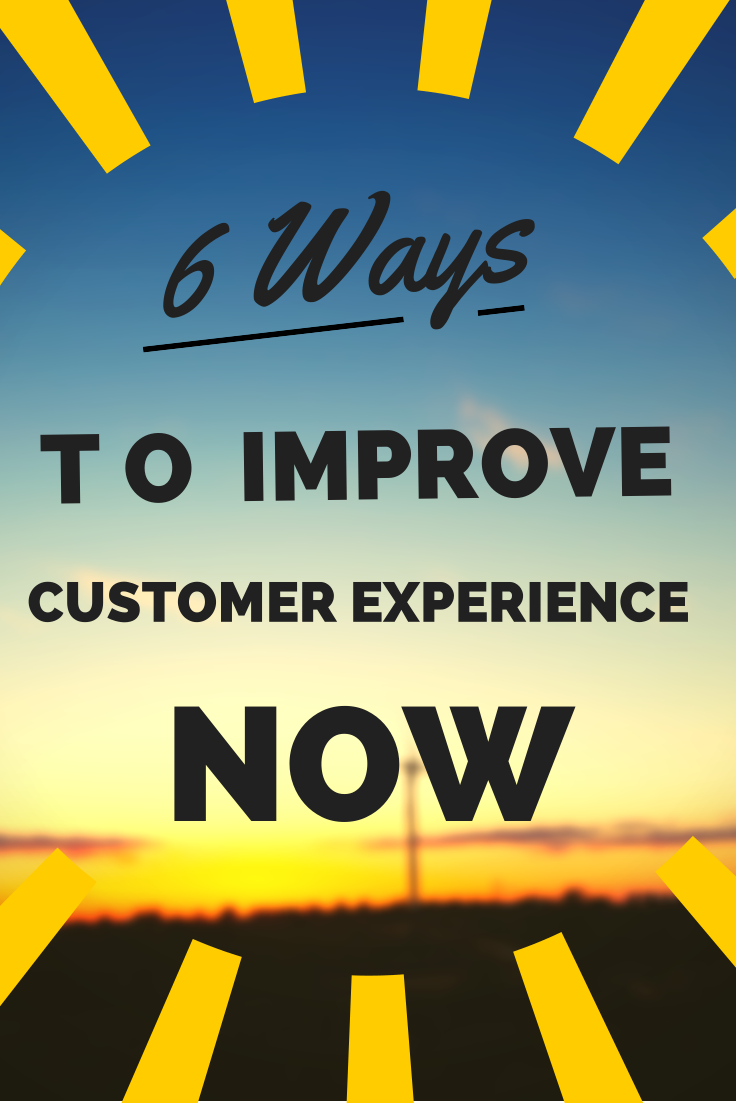 6 Ways to Improve Customer Experience Now