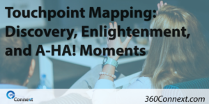 Touchpoint Mapping: Discovery, Enlightenment, and A-HA! Moments