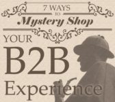 7 Ways to Mystery Shop your B2B Experience