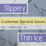 Slippery Customer Service Issues Put Companies on Thin Ice