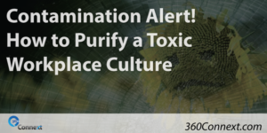 Contamination Alert! How to Purify a Toxic Workplace Culture