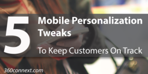 5 Mobile Personalization Tweaks to Keep Customers On Track