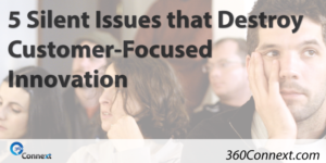 5 Silent Issues that Destroy Customer-Focused Innovation