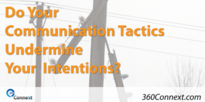 Do Your Communication Tactics Undermine Your Intentions?