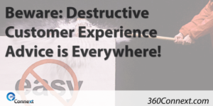 Beware: Destructive Customer Experience Advice is Everywhere!