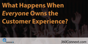 What Happens When Everyone Owns the Customer Experience?