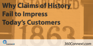 Why Claims of History Fail to Impress Today's Customers