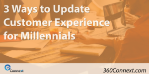 3 Ways to Update Customer Experience for Millennials