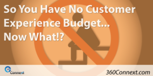 So You Have No Customer Experience Budget… Now What!?