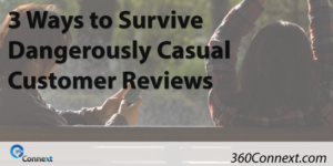3 Ways to Survive Dangerously Casual Customer Reviews