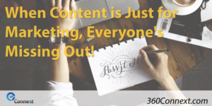When Content is Just for Marketing, Everyone's Missing Out!