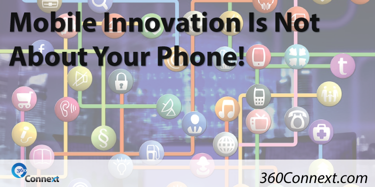 Mobile Innovation Is Not About Your Phone!