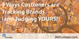 3 Ways Customers are Tracking Brands (and Judging YOURS!)