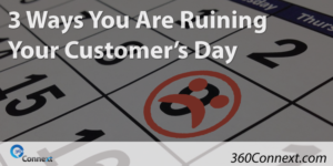 3 Ways You Are Ruining Your Customer's Day