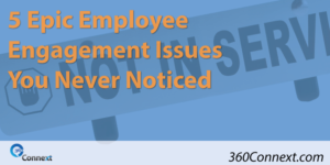 5 Epic Employee Engagement Issues You Never Noticed