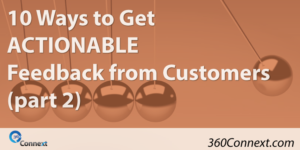10 Ways to Get Actionable Feedback from Customers (part 2)