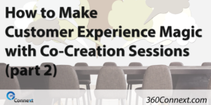 How to Make Customer Experience Magic with Co-Creation Sessions (part 2)