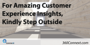 For Amazing Customer Exprience Insights, Kindly Step Outside