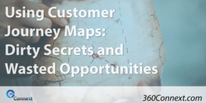 Using Customer Journey Maps: Dirty Secrets and Wasted Opportunities