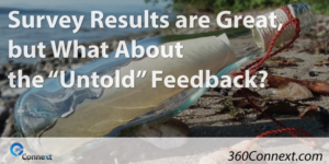 "Surveys Results are Great, but What About the ""Untold"" Feedback?"