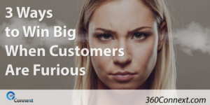 3 Ways to Win Big When Customers Are Furious