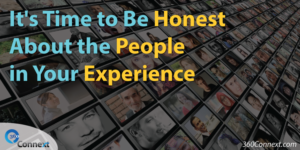 It's Time to Be Honest About the People in Your Experience