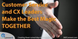 Customer Service & CX Leaders Make the Best Magic TOGETHER