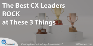 The Best CX Leaders ROCK at These 3 Things