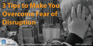 3 Tips to Make You Overcome Fear of Disruption